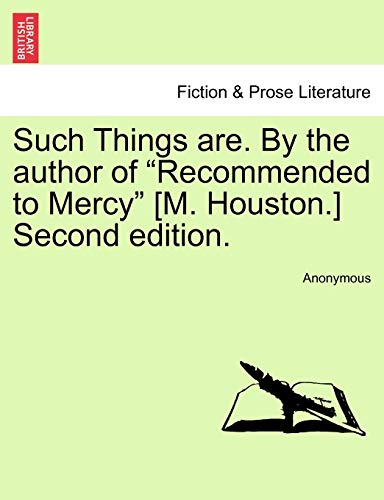 """Such Things Are. by the Author of """"Recommended to Mercy"""" [M. Houston.] Second Edition. By Anonymous"""