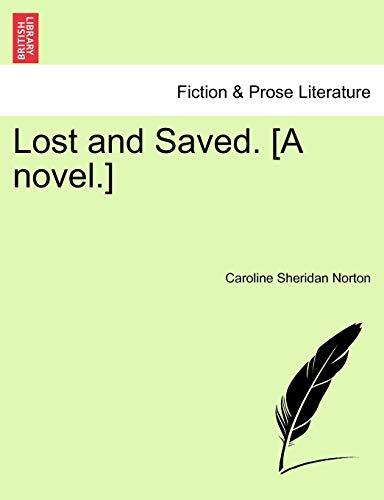 Lost and Saved. [A Novel.] By Caroline Sheridan Norton