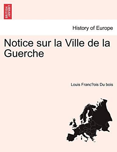 Notice Sur La Ville de la Guerche By Louis Franc&807ois Du Bois