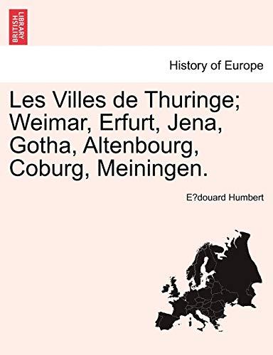 Les Villes de Thuringe; Weimar, Erfurt, Jena, Gotha, Altenbourg, Coburg, Meiningen. By E Douard Humbert