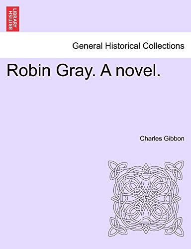 Robin Gray. a Novel. By Charles Gibbon