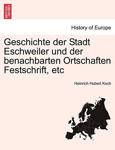 Geschichte Der Stadt Eschweiler Und Der Benachbarten Ortschaften Festschrift, Etc. Zweiter Band. By Heinrich Hubert Koch