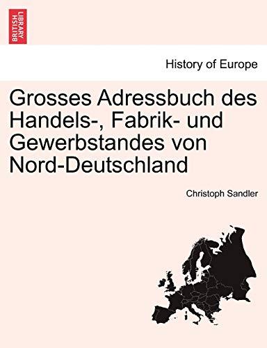 Grosses Adressbuch Des Handels-, Fabrik- Und Gewerbstandes Von Nord-Deutschland. Erste Haalfte By Christoph Sandler