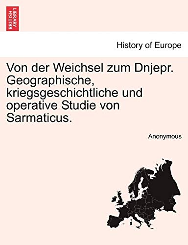 Von Der Weichsel Zum Dnjepr. Geographische, Kriegsgeschichtliche Und Operative Studie Von Sarmaticus. By Anonymous