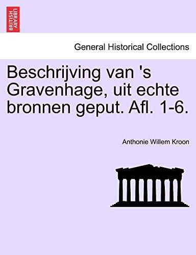 Beschrijving Van 's Gravenhage, Uit Echte Bronnen Geput. Afl. 1-6. By Anthonie Willem Kroon
