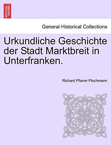 Urkundliche Geschichte Der Stadt Marktbreit in Unterfranken. By Richard Pfarrer Plochmann
