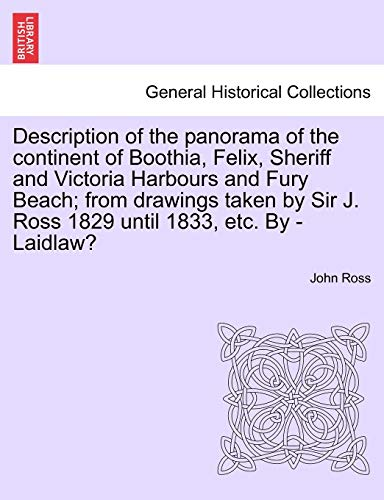Description of the Panorama of the Continent of Boothia, Felix, Sheriff and Victoria Harbours and Fury Beach; From Drawings Taken by Sir J. Ross 1829 Until 1833, Etc. by - Laidlaw? By John Ross
