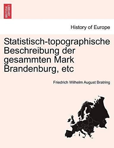 Statistisch-Topographische Beschreibung Der Gesammten Mark Brandenburg, Etc. Dritter Und Lekter Band By Friedrich Wilhelm August Bratring