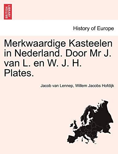 Merkwaardige Kasteelen in Nederland. Door MR J. Van L. En W. J. H. Plates. By Jacob Van Lennep