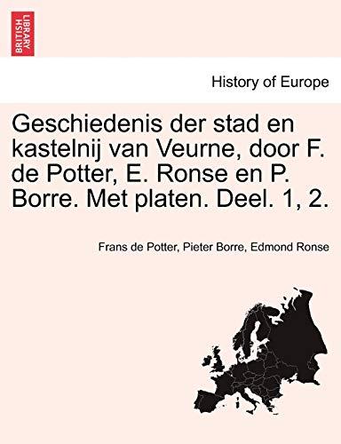 Geschiedenis Der Stad En Kastelnij Van Veurne, Door F. de Potter, E. Ronse En P. Borre. Met Platen. Deel. 1, 2. Tweede Deel By Frans De Potter