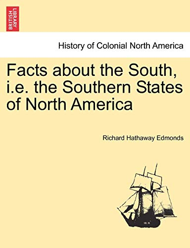 Facts about the South, i.e. the Southern States of North America By Richard Hathaway Edmonds