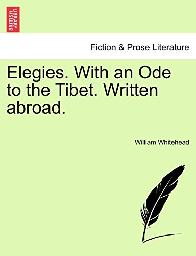 Elegies. with an Ode to the Tibet. Written Abroad. By William Whitehead