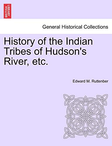 History of the Indian Tribes of Hudson's River, Etc. By Edward Manning Ruttenber