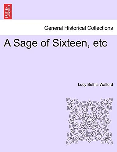 A Sage of Sixteen, Etc By Lucy Bethia Walford