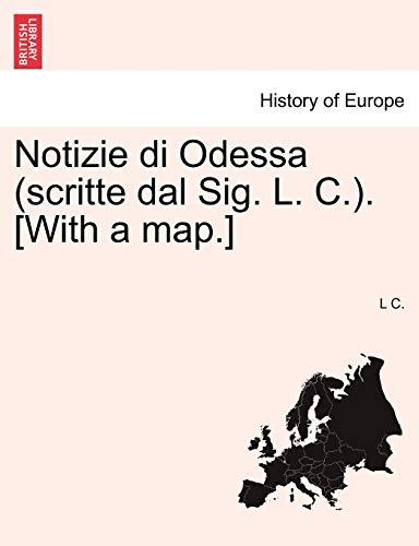 Notizie Di Odessa (Scritte Dal Sig. L. C.). [With a Map.] By L C