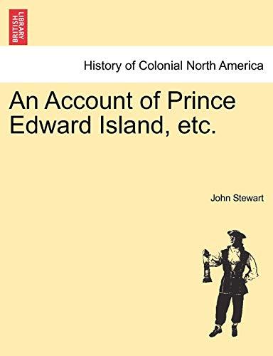 An Account of Prince Edward Island, Etc. By Captain John Stewart, Bsc(hons) PhD (University of Birmingham UK (Emeritus))