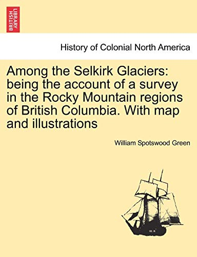 Among the Selkirk Glaciers By William Spotswood Green