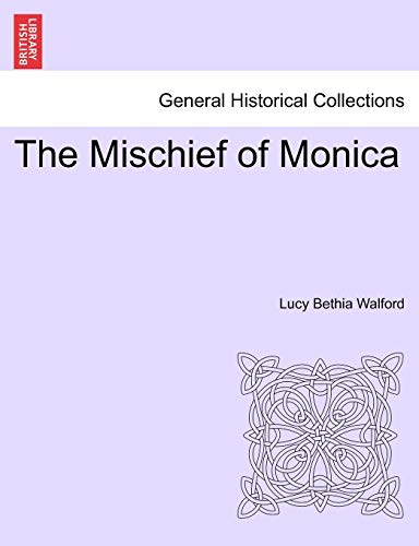 The Mischief of Monica By Lucy Bethia Walford
