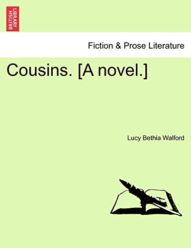 Cousins. [A Novel.] Vol. I. By Lucy Bethia Walford