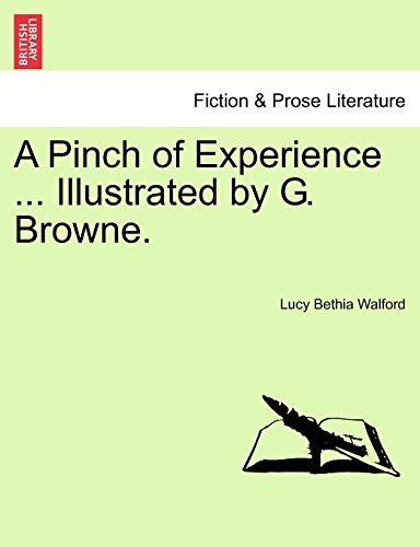A Pinch of Experience ... Illustrated by G. Browne. By Lucy Bethia Walford
