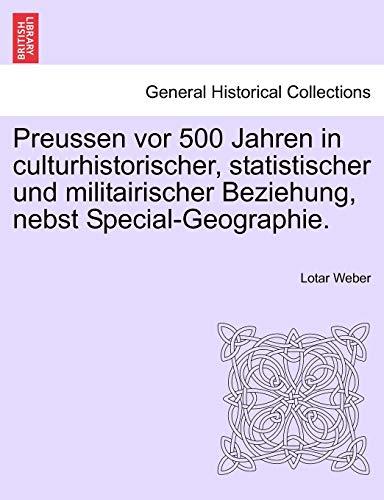 Preussen VOR 500 Jahren in Culturhistorischer, Statistischer Und Militairischer Beziehung, Nebst Special-Geographie. By Lotar Weber