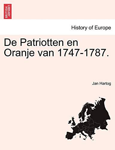 de Patriotten En Oranje Van 1747-1787. By Jan Hartog