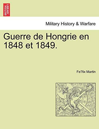Guerre de Hongrie En 1848 Et 1849. By Fe LIX Martin