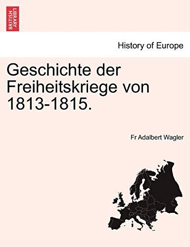 Geschichte Der Freiheitskriege Von 1813-1815. By Fr Adalbert Wagler