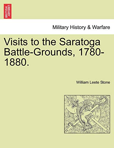 Visits to the Saratoga Battle-Grounds, 1780-1880. By William Leete Stone