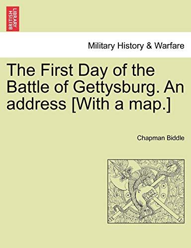 The First Day of the Battle of Gettysburg. an Address [With a Map.] By Chapman Biddle