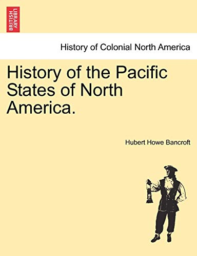 History of the Pacific States of North America. Volume XXI. By Hubert Howe Bancroft