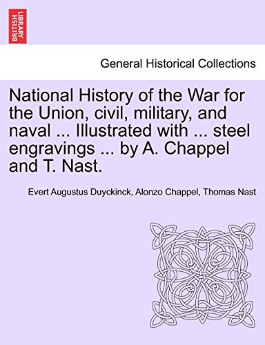 National History of the War for the Union, Civil, Military, and Naval ... Illustrated with ... Steel Engravings ... by A. Chappel and T. Nast. By Evert Augustus Duyckinck