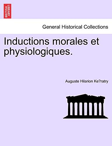 Inductions Morales Et Physiologiques. By Auguste Hilarion Ke Ratry