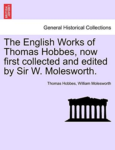 The English Works of Thomas Hobbes, Now First Collected and Edited by Sir W. Molesworth, Vol. VI By Thomas Hobbes
