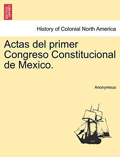 Actas del Primer Congreso Constitucional de Mexico. By Anonymous