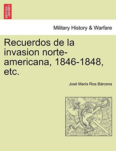 Recuerdos de la invasion norte-americana, 1846-1848, etc. By Jose Maria Roa Barcena