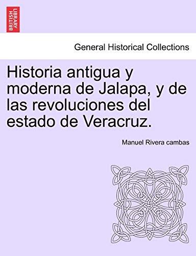 Historia Antigua y Moderna de Jalapa, y de Las Revoluciones del Estado de Veracruz. By Manuel Rivera Cambas