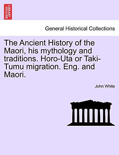 The Ancient History of the Maori, His Mythology and Traditions. Horo-Uta or Taki-Tumu Migration. Eng. and Maori. Vol. V. By Dr John White, PH D (Anglia Ruskin University UK)