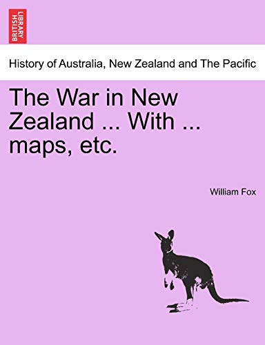 The War in New Zealand ... with ... Maps, Etc. By William Fox