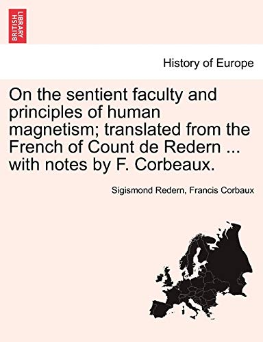 On the Sentient Faculty and Principles of Human Magnetism; Translated from the French of Count de Redern ... with Notes by F. Corbeaux. By Sigismond Redern