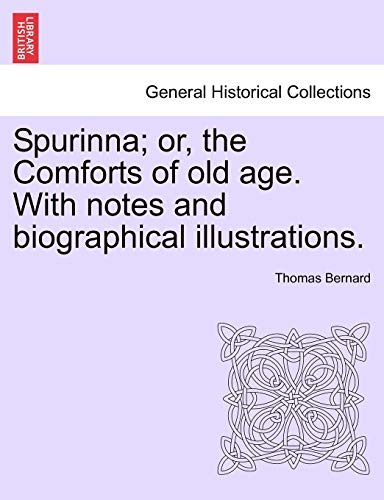 Spurinna; Or, the Comforts of Old Age. with Notes and Biographical Illustrations. By Thomas Bernard (Pennsylvania State University)
