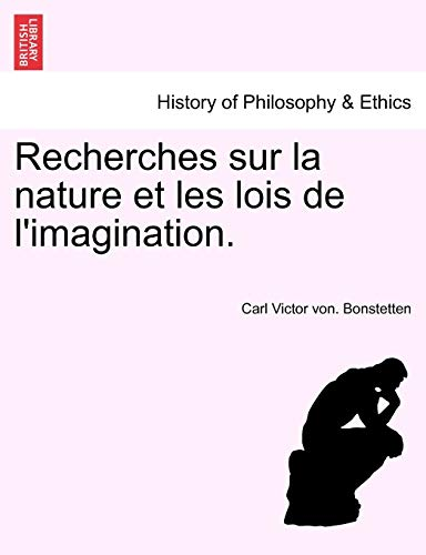 Recherches Sur La Nature Et Les Lois de L'Imagination. By Carl Victor Von Bonstetten