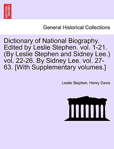 Dictionary of National Biography. Edited by Leslie Stephen. Vol. 1-21. (by Leslie Stephen and Sidney Lee.) Vol. 22-26. by Sidney Lee. Vol. 27-63. [With Supplementary Volumes.] Vol. XLIX. By Sir Leslie Stephen