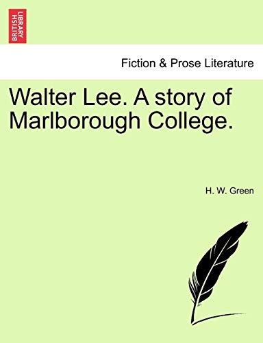 Walter Lee. a Story of Marlborough College. By H W Green