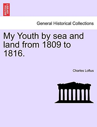 My Youth by Sea and Land from 1809 to 1816. By Charles Loftus