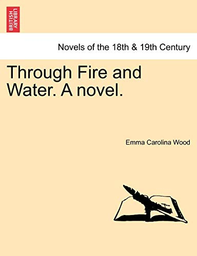 Through Fire and Water. a Novel. By Emma Caroline Wood