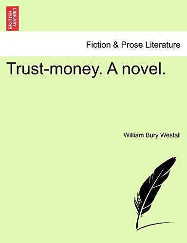 Trust-Money. a Novel. By William Bury Westall