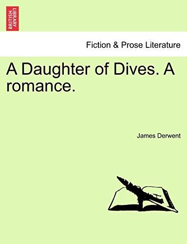 A Daughter of Dives. a Romance. By James Derwent