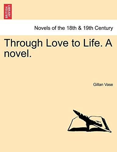 Through Love to Life. a Novel. By Gillan Vase