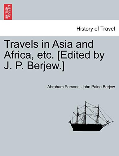 Travels in Asia and Africa, Etc. [Edited by J. P. Berjew.] By Abraham Parsons